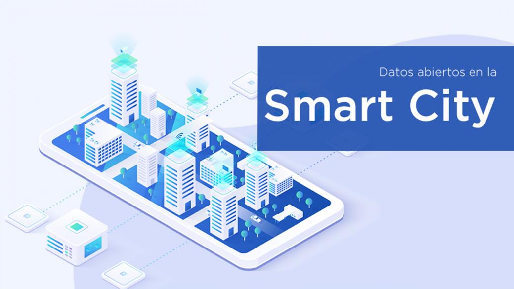 Datos Abiertos en la Smart City: Un recurso valioso para las ciudades