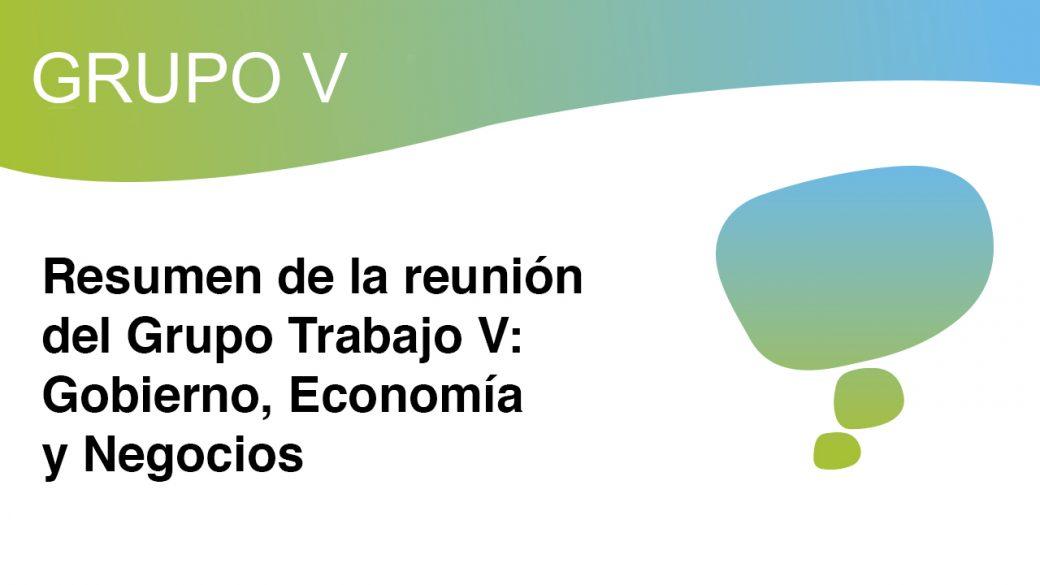 Reunión del Grupo de Trabajo V: Gobierno, Economía y Negocios