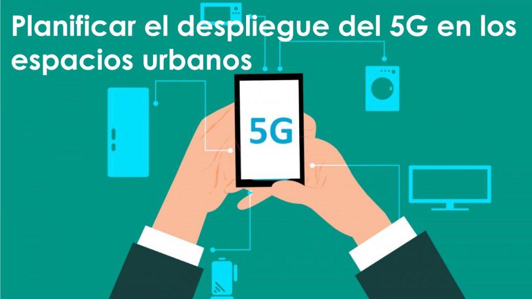 Planificar el despliegue del 5G en los espacios urbanos